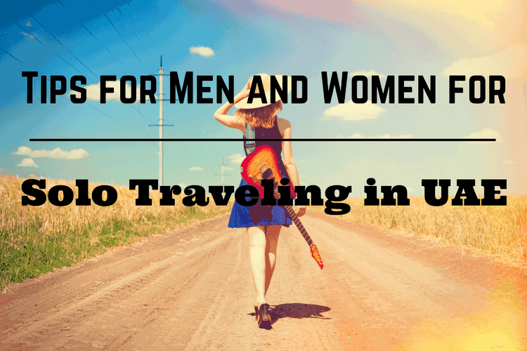 Tips for Men and Women for Solo Traveling in UAE